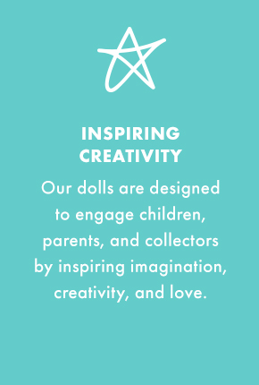 Inspiring Creativity - Our dolls are designed to engage children, parents and collectors by inspiring imagination, creativity and love.