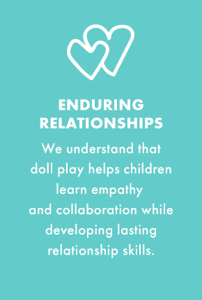 Enduring_Relationships - we understand that doll play helps children learn empathy and collaboration while developing lasting relationship skills.