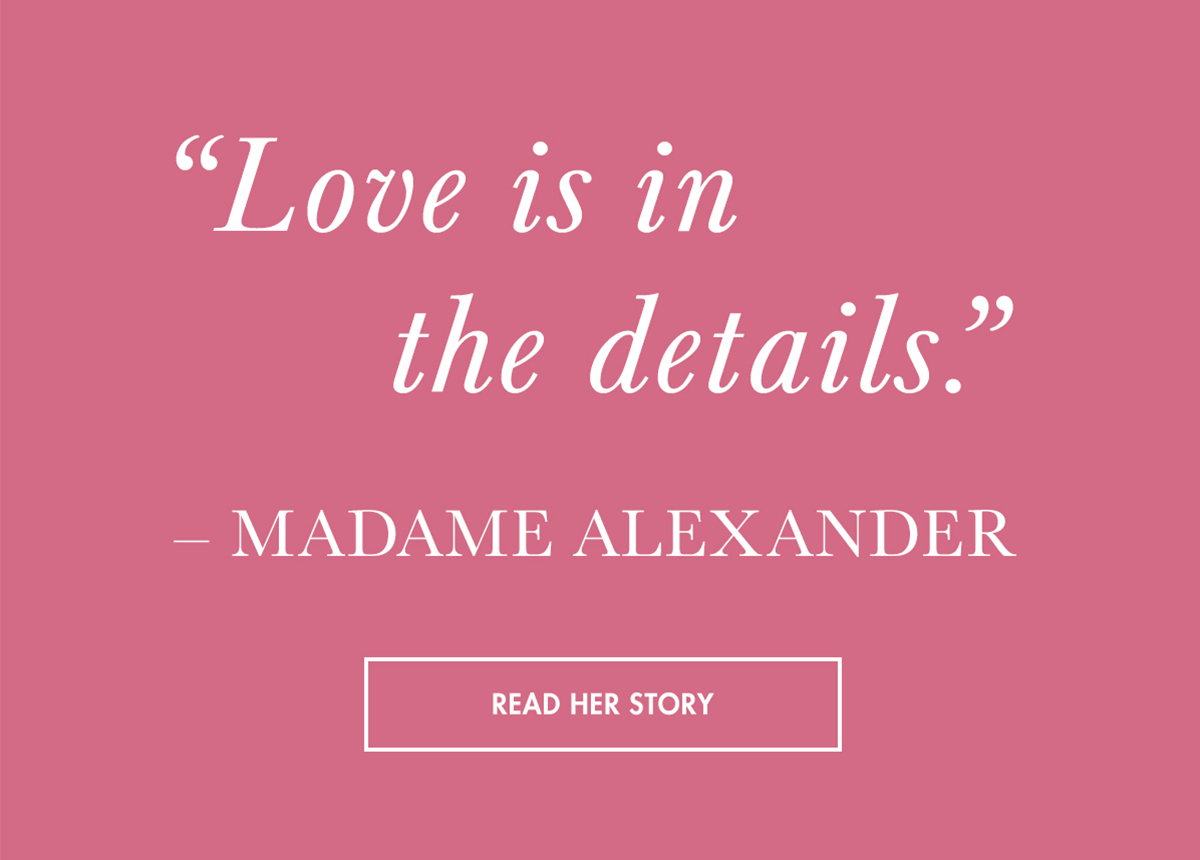 Click to read about Madame Alexander